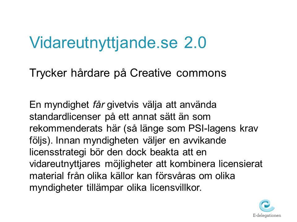 Vidareutnyttjande.se 2.0 Trycker hårdare på Creative commons En myndighet får givetvis välja att använda standardlicenser på ett annat sätt än som rekommenderats här (så länge som PSI-lagens krav följs).