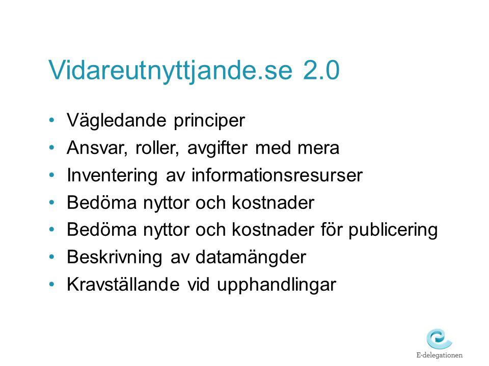 Vidareutnyttjande.se 2.0 Vägledande principer Ansvar, roller, avgifter med mera Inventering av informationsresurser Bedöma nyttor och kostnader Bedöma nyttor och kostnader för publicering Beskrivning av datamängder Kravställande vid upphandlingar