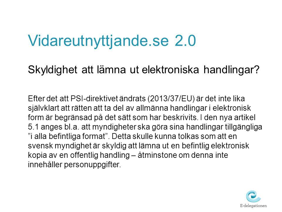 Vidareutnyttjande.se 2.0 Skyldighet att lämna ut elektroniska handlingar? Efter det att PSI-direktivet ändrats (2013/37/EU) är det inte lika självklar
