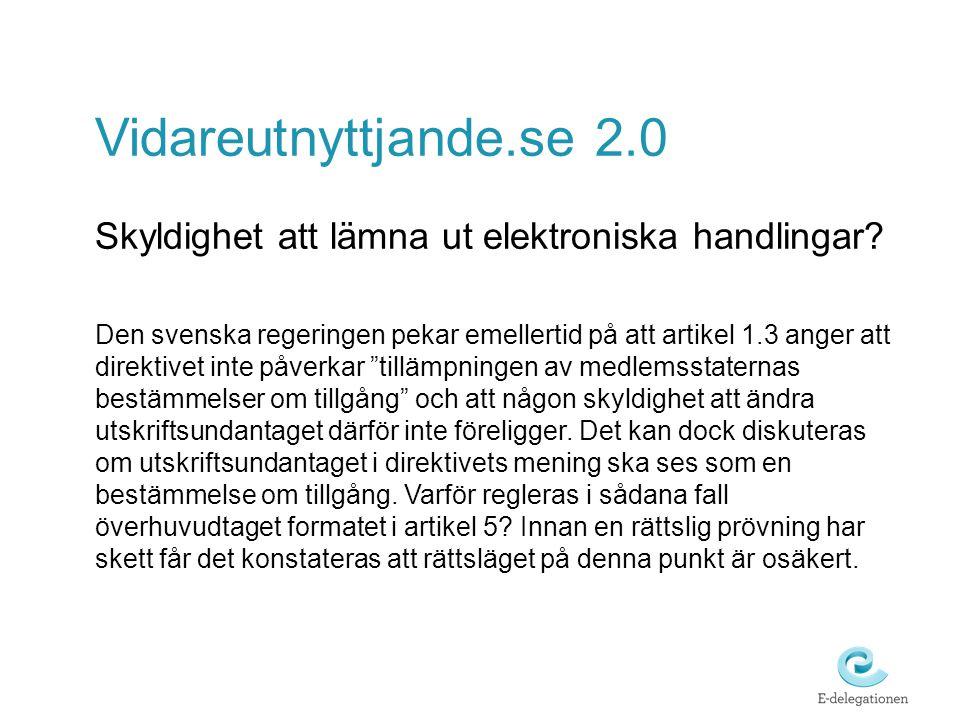 Vidareutnyttjande.se 2.0 Skyldighet att lämna ut elektroniska handlingar? Den svenska regeringen pekar emellertid på att artikel 1.3 anger att direkti