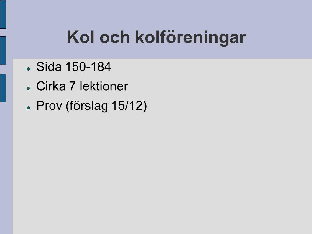 Kol och kolföreningar Sida 150-184 Cirka 7 lektioner Prov (förslag 15/12)