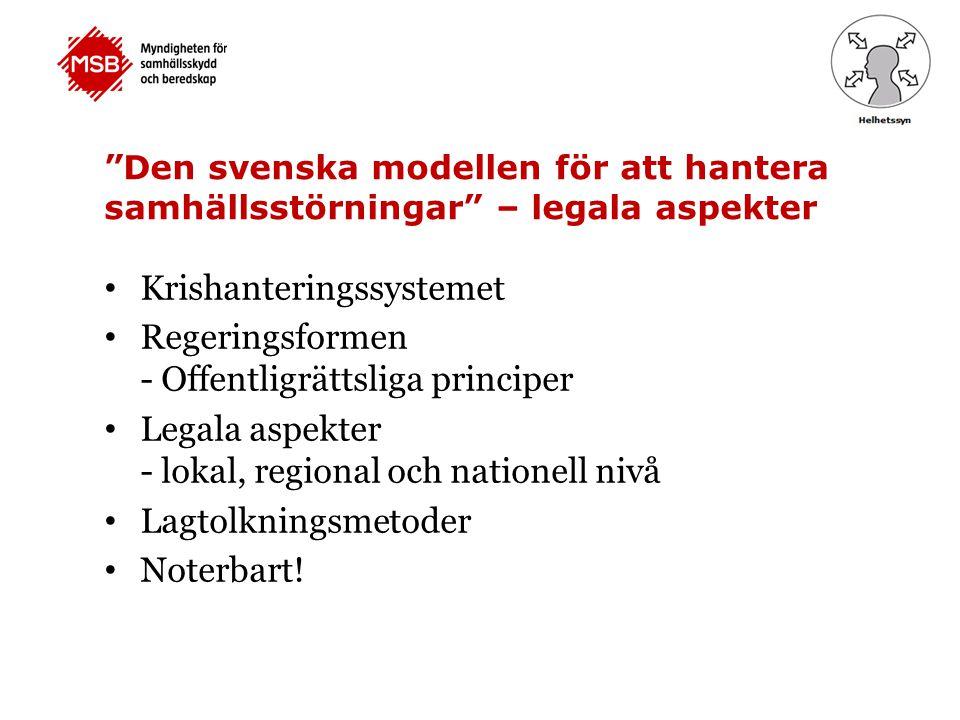"""""""Den svenska modellen för att hantera samhällsstörningar"""" – legala aspekter Krishanteringssystemet Regeringsformen - Offentligrättsliga principer Lega"""
