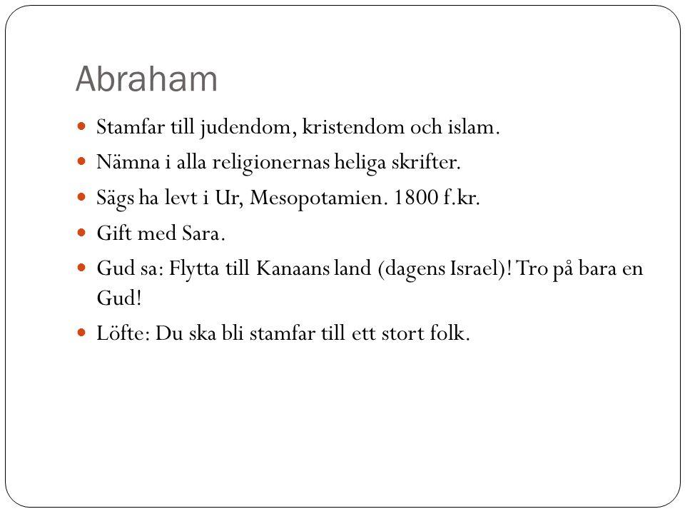 Abraham Stamfar till judendom, kristendom och islam. Nämna i alla religionernas heliga skrifter. Sägs ha levt i Ur, Mesopotamien. 1800 f.kr. Gift med