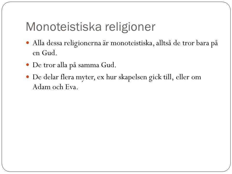 Monoteistiska religioner Alla dessa religionerna är monoteistiska, alltså de tror bara på en Gud. De tror alla på samma Gud. De delar flera myter, ex