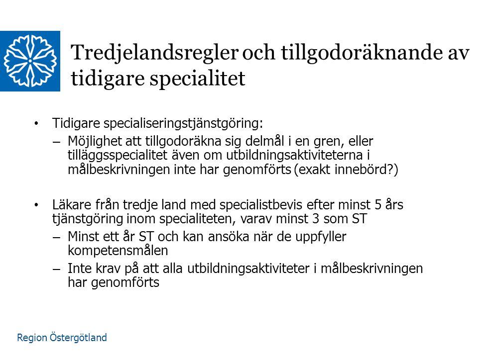 Region Östergötland Tredjelandsregler och tillgodoräknande av tidigare specialitet Tidigare specialiseringstjänstgöring: – Möjlighet att tillgodoräkna