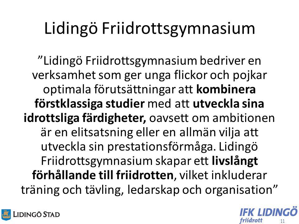 """11 Lidingö Friidrottsgymnasium """"Lidingö Friidrottsgymnasium bedriver en verksamhet som ger unga flickor och pojkar optimala förutsättningar att kombin"""