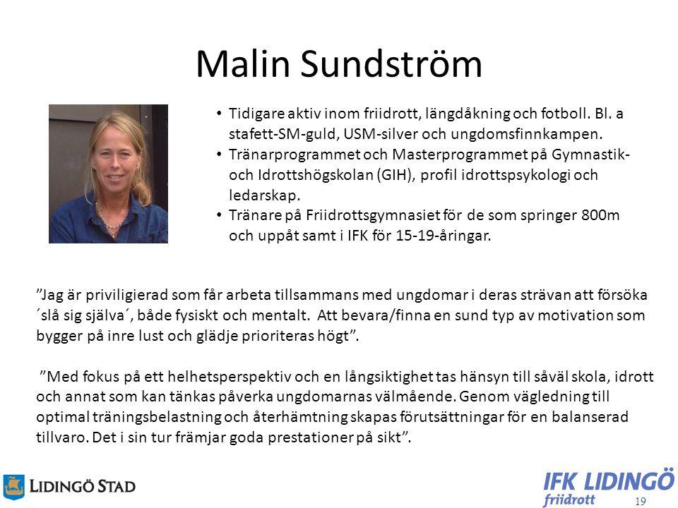19 Malin Sundström Tidigare aktiv inom friidrott, längdåkning och fotboll. Bl. a stafett-SM-guld, USM-silver och ungdomsfinnkampen. Tränarprogrammet o