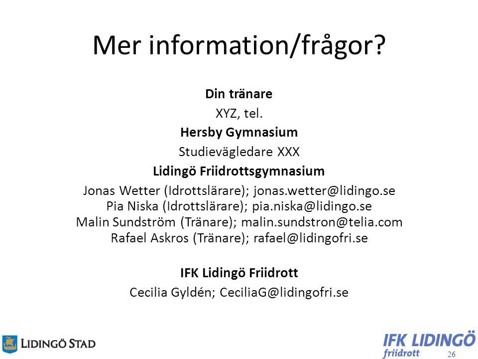 26 Mer information/frågor? Din tränare XYZ, tel. Hersby Gymnasium Studievägledare XXX Lidingö Friidrottsgymnasium Jonas Wetter (Idrottslärare); jonas.