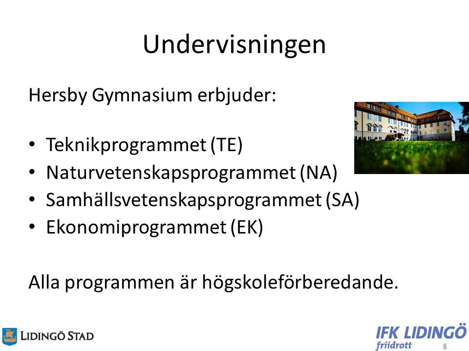 8 Undervisningen Hersby Gymnasium erbjuder: Teknikprogrammet (TE) Naturvetenskapsprogrammet (NA) Samhällsvetenskapsprogrammet (SA) Ekonomiprogrammet (