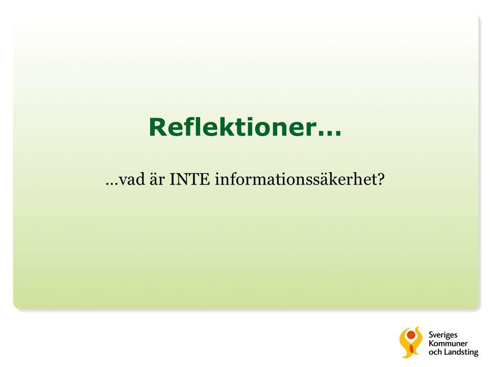 Reflektioner… …vad är INTE informationssäkerhet?