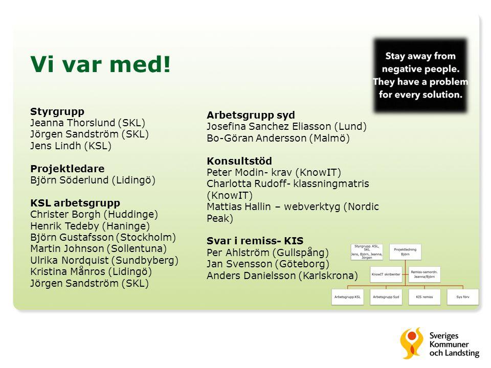 Vi var med! Styrgrupp Jeanna Thorslund (SKL) Jörgen Sandström (SKL) Jens Lindh (KSL) Projektledare Björn Söderlund (Lidingö) KSL arbetsgrupp Christer