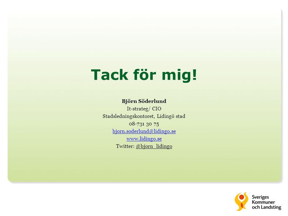 Tack för mig! Björn Söderlund It-strateg/ CIO Stadsledningskontoret, Lidingö stad 08-731 30 75 bjorn.soderlund@lidingo.se www.lidingo.se Twitter: @bjo
