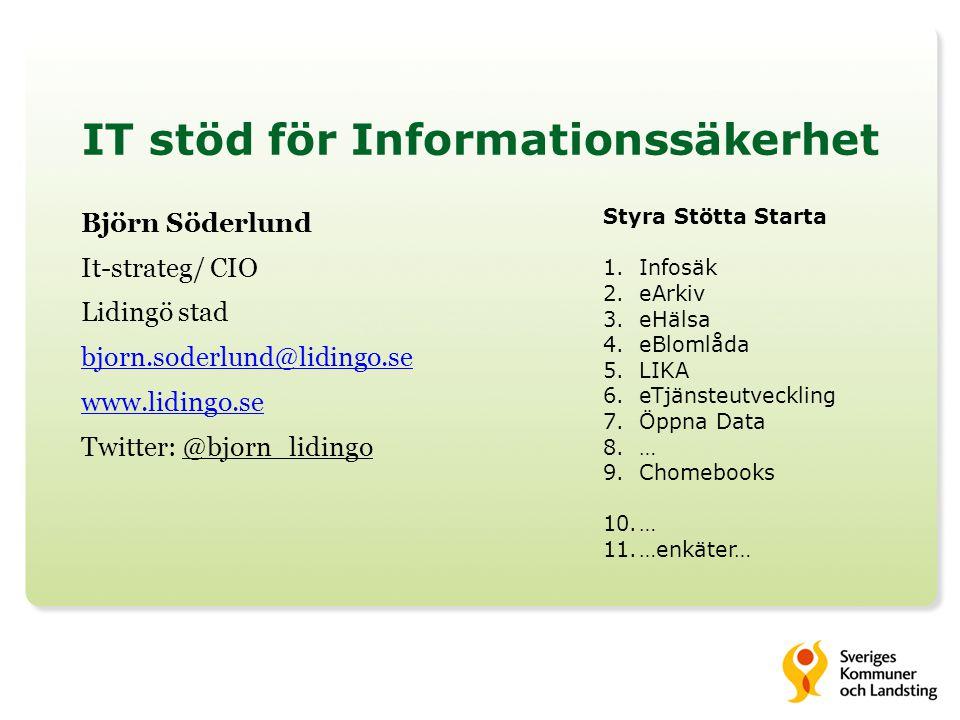 IT stöd för Informationssäkerhet Björn Söderlund It-strateg/ CIO Lidingö stad bjorn.soderlund@lidingo.se www.lidingo.se Twitter: @bjorn_lidingo Styra