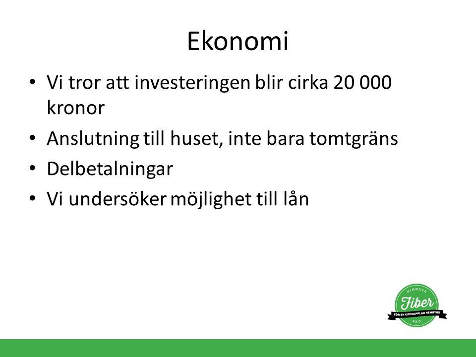 Ekonomi Vi tror att investeringen blir cirka 20 000 kronor Anslutning till huset, inte bara tomtgräns Delbetalningar Vi undersöker möjlighet till lån