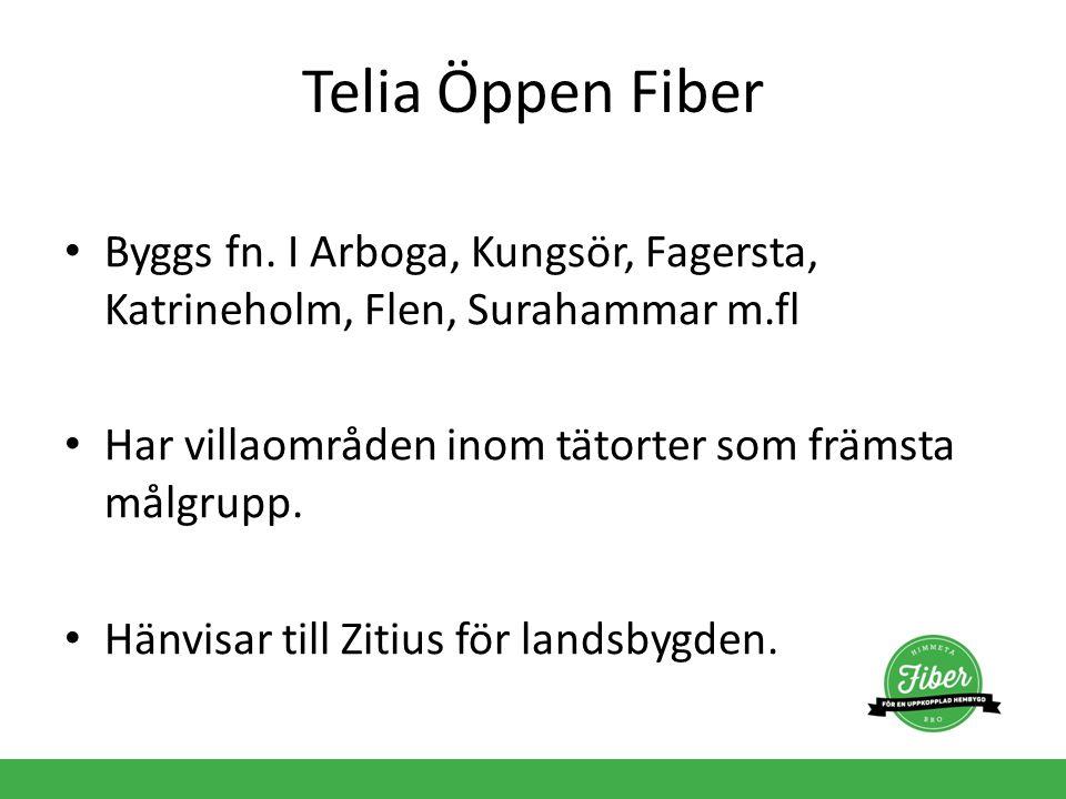Telia Öppen Fiber Byggs fn. I Arboga, Kungsör, Fagersta, Katrineholm, Flen, Surahammar m.fl Har villaområden inom tätorter som främsta målgrupp. Hänvi