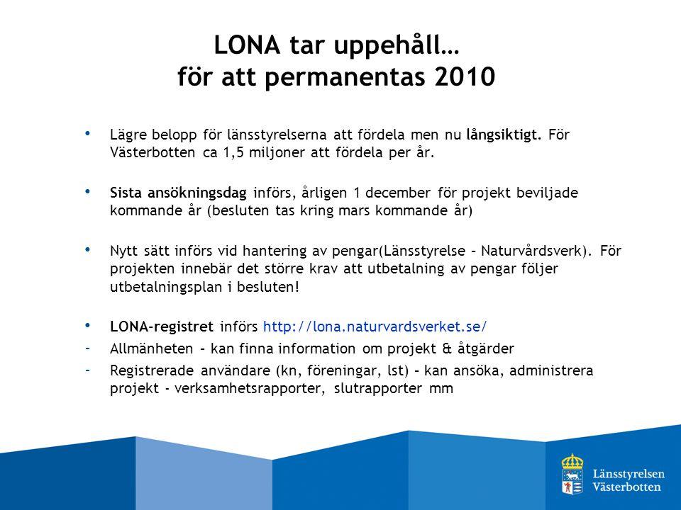 LONA tar uppehåll… för att permanentas 2010 Lägre belopp för länsstyrelserna att fördela men nu långsiktigt.