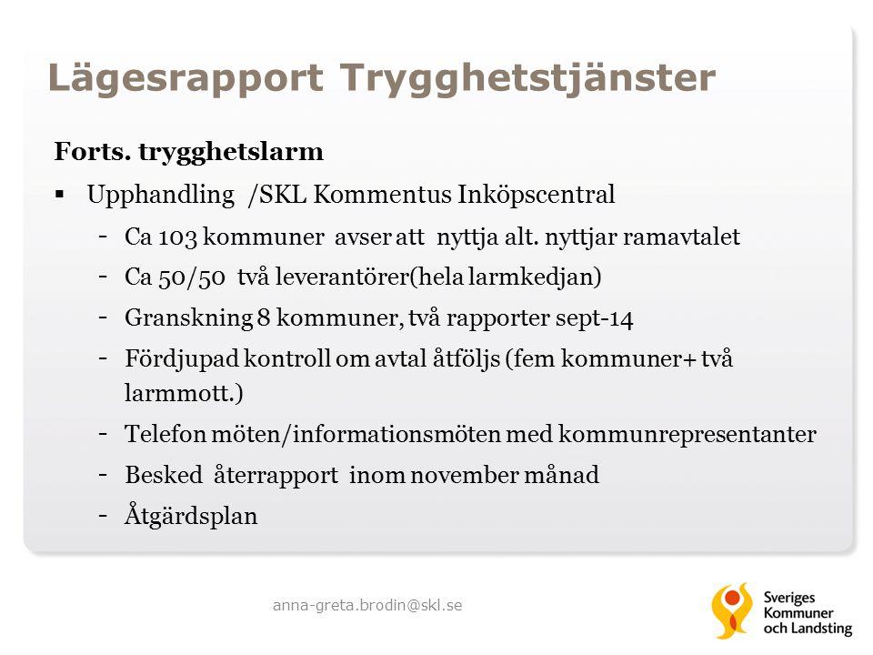 Lägesrapport Trygghetstjänster Forts. trygghetslarm  Upphandling /SKL Kommentus Inköpscentral - Ca 103 kommuner avser att nyttja alt. nyttjar ramavta