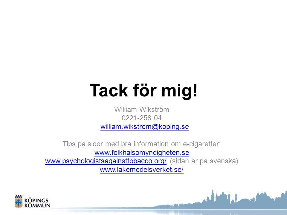 Tack för mig! William Wikström 0221-258 04 william.wikstrom@koping.se Tips på sidor med bra information om e-cigaretter: www.folkhalsomyndigheten.se w