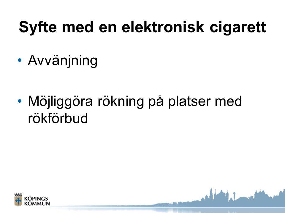 Syfte med en elektronisk cigarett Avvänjning Möjliggöra rökning på platser med rökförbud