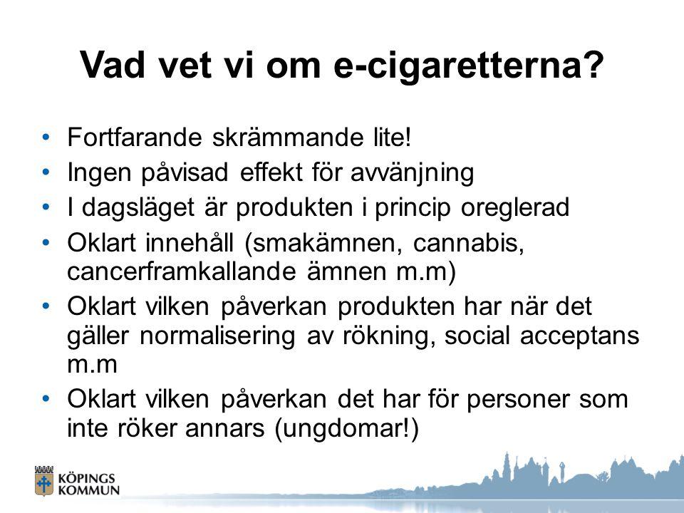 Vad vet vi om e-cigaretterna? Fortfarande skrämmande lite! Ingen påvisad effekt för avvänjning I dagsläget är produkten i princip oreglerad Oklart inn