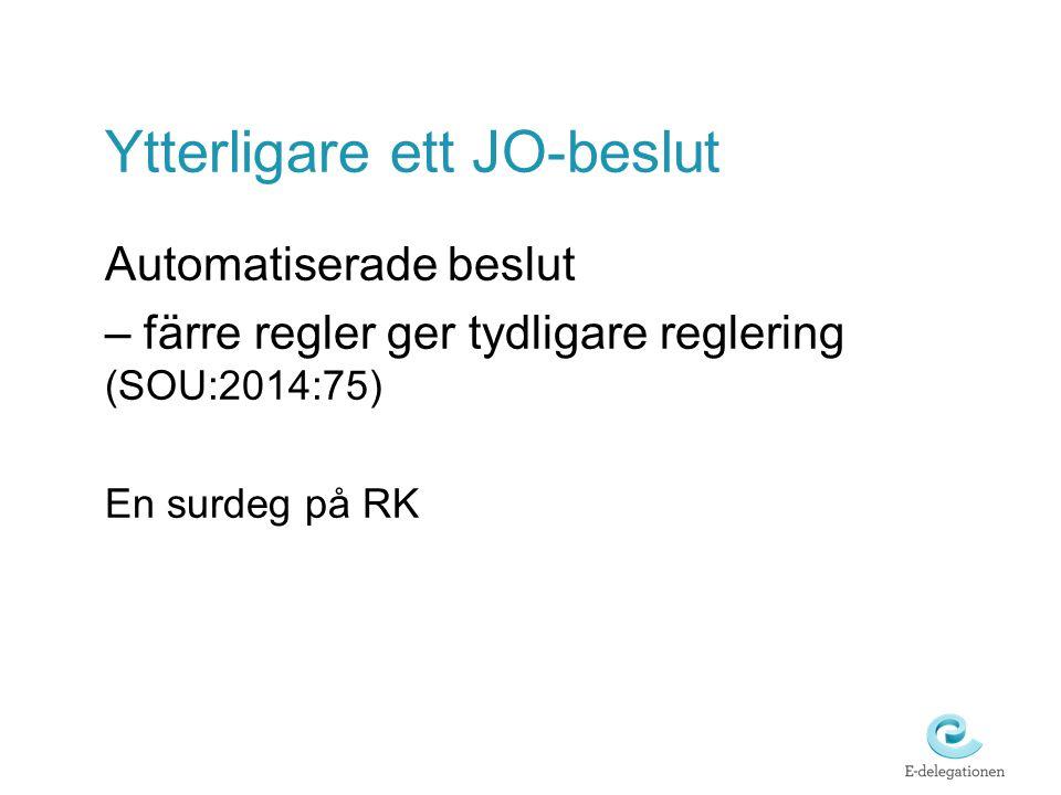 Ytterligare ett JO-beslut Automatiserade beslut – färre regler ger tydligare reglering (SOU:2014:75) En surdeg på RK