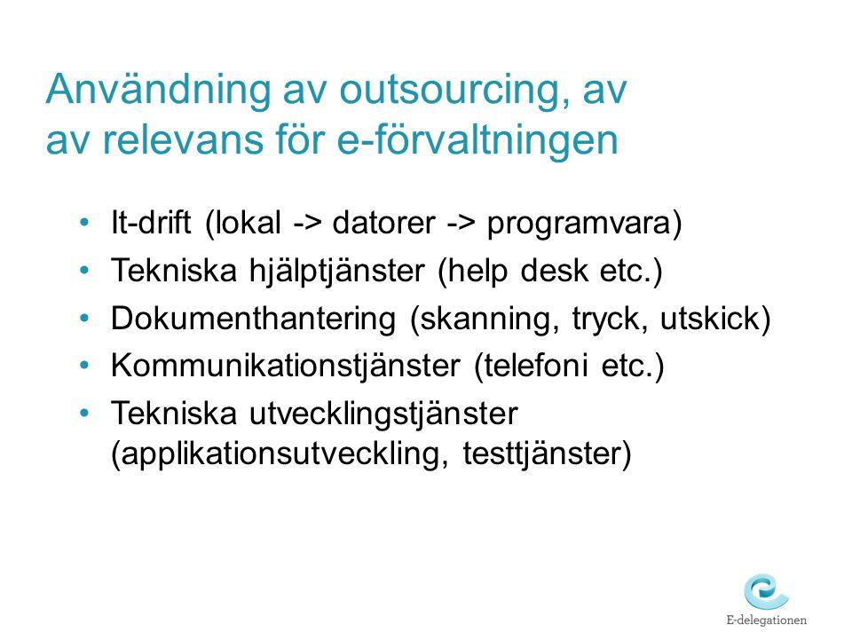 Användning av outsourcing, av av relevans för e-förvaltningen It-drift (lokal -> datorer -> programvara) Tekniska hjälptjänster (help desk etc.) Dokum