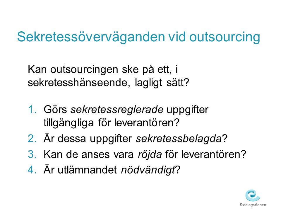 Sekretessöverväganden vid outsourcing Kan outsourcingen ske på ett, i sekretesshänseende, lagligt sätt? 1.Görs sekretessreglerade uppgifter tillgängli