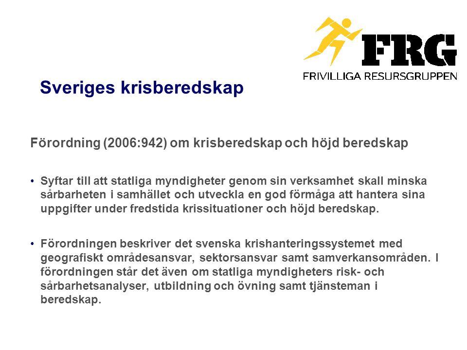 Sveriges krisberedskap Förordning (2006:942) om krisberedskap och höjd beredskap Syftar till att statliga myndigheter genom sin verksamhet skall minska sårbarheten i samhället och utveckla en god förmåga att hantera sina uppgifter under fredstida krissituationer och höjd beredskap.