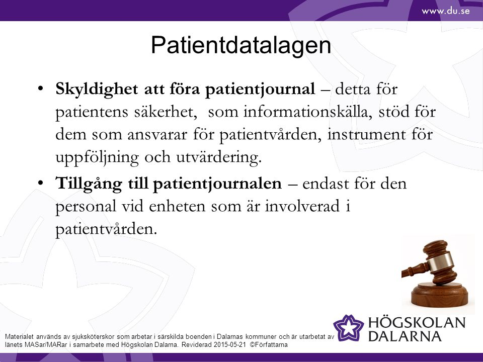 Patientdatalagen Skyldighet att föra patientjournal – detta för patientens säkerhet, som informationskälla, stöd för dem som ansvarar för patientvården, instrument för uppföljning och utvärdering.