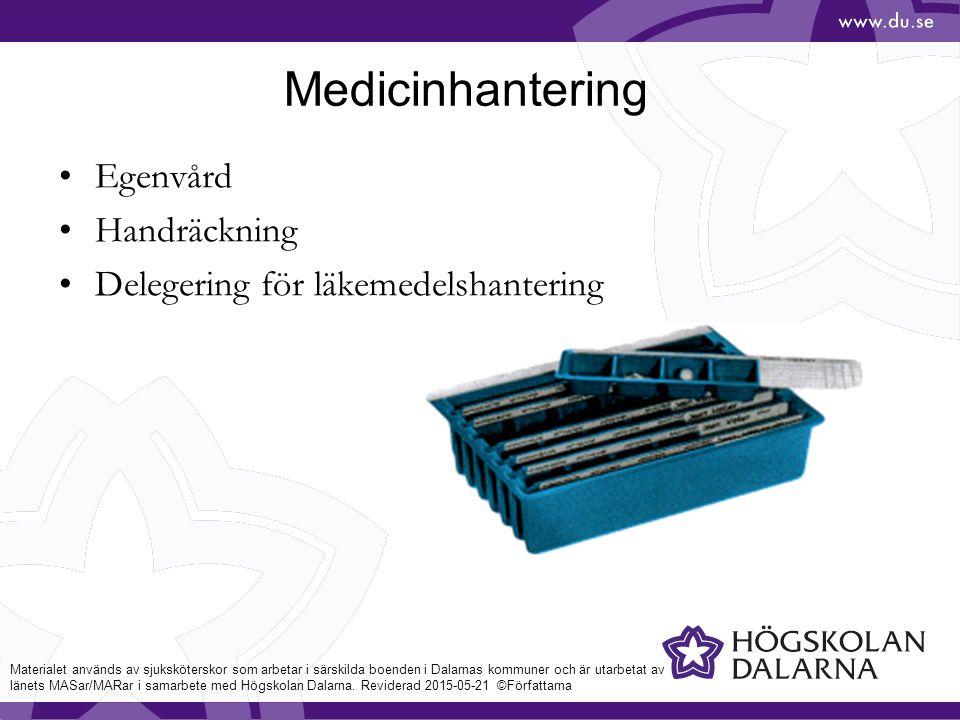 Medicinhantering Egenvård Handräckning Delegering för läkemedelshantering Materialet används av sjuksköterskor som arbetar i särskilda boenden i Dalarnas kommuner och är utarbetat av länets MASar/MARar i samarbete med Högskolan Dalarna.