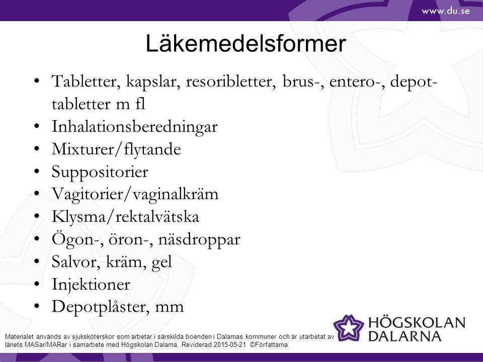 Läkemedelsformer Tabletter, kapslar, resoribletter, brus-, entero-, depot- tabletter m fl Inhalationsberedningar Mixturer/flytande Suppositorier Vagit