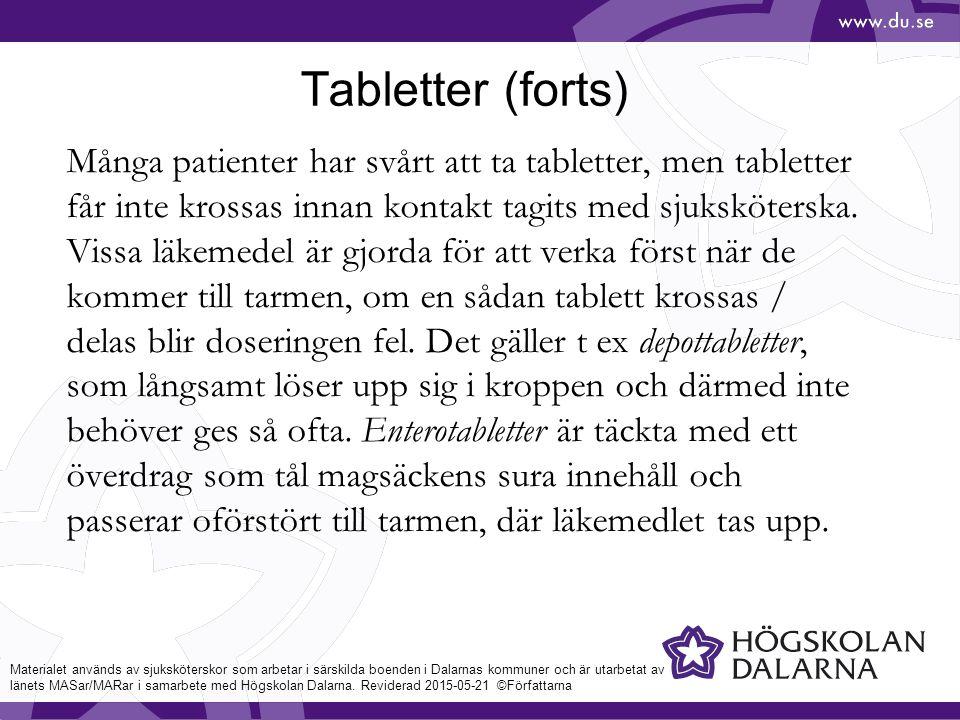 Tabletter (forts) Många patienter har svårt att ta tabletter, men tabletter får inte krossas innan kontakt tagits med sjuksköterska.