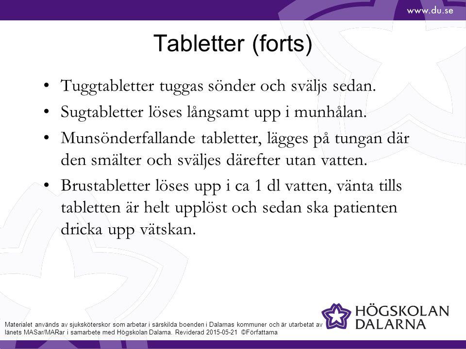 Tabletter (forts) Tuggtabletter tuggas sönder och sväljs sedan.