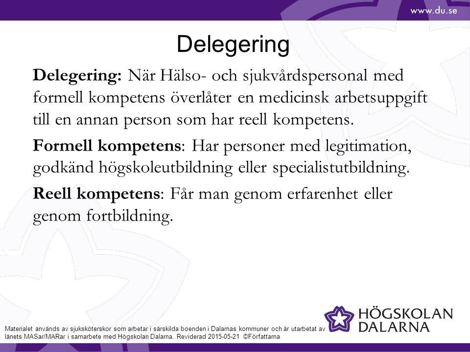 Delegering Delegering: När Hälso- och sjukvårdspersonal med formell kompetens överlåter en medicinsk arbetsuppgift till en annan person som har reell kompetens.