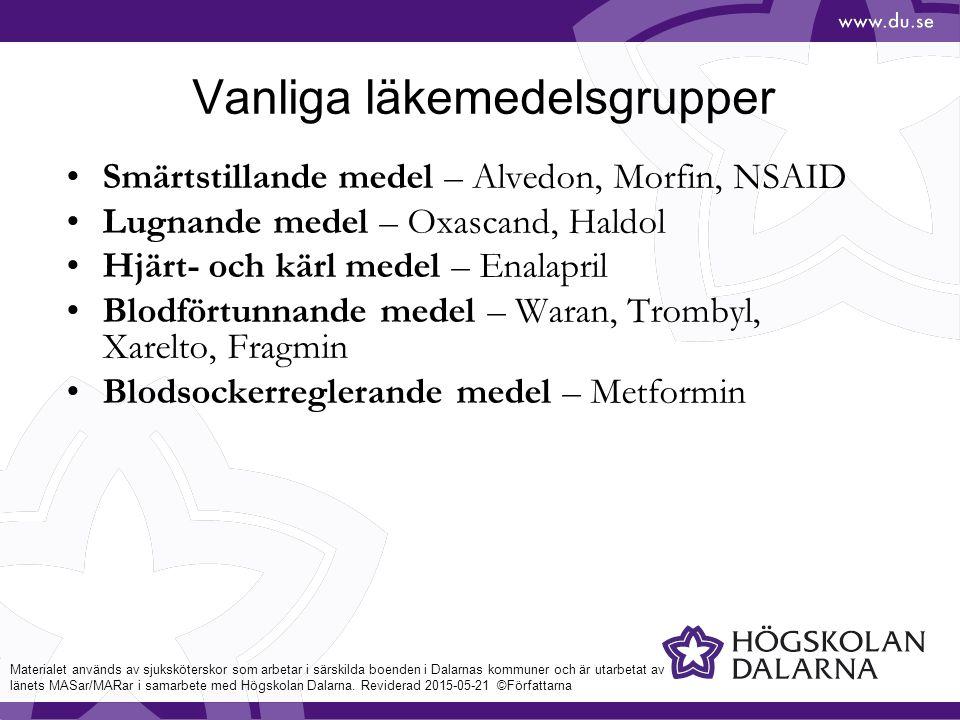 Vanliga läkemedelsgrupper Smärtstillande medel – Alvedon, Morfin, NSAID Lugnande medel – Oxascand, Haldol Hjärt- och kärl medel – Enalapril Blodförtunnande medel – Waran, Trombyl, Xarelto, Fragmin Blodsockerreglerande medel – Metformin Materialet används av sjuksköterskor som arbetar i särskilda boenden i Dalarnas kommuner och är utarbetat av länets MASar/MARar i samarbete med Högskolan Dalarna.