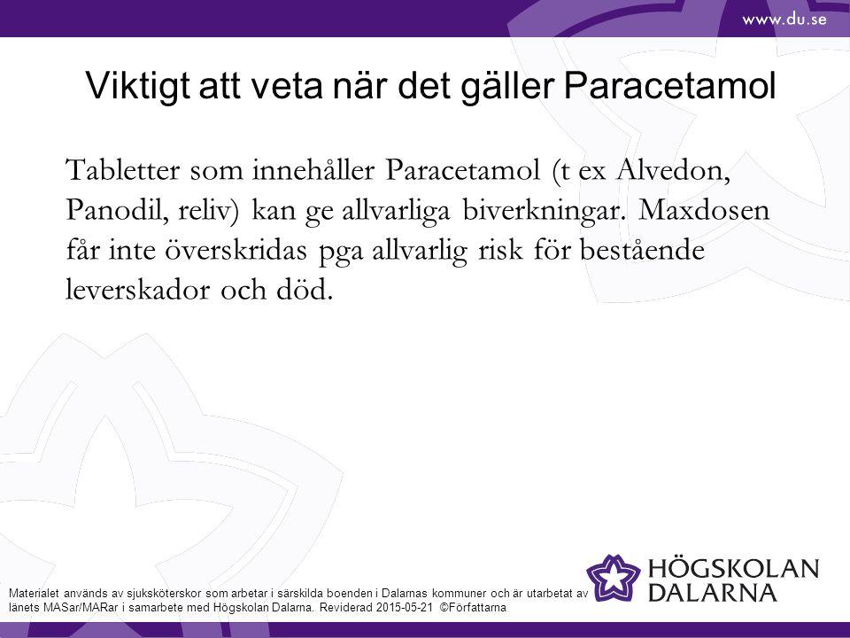 Viktigt att veta när det gäller Paracetamol Tabletter som innehåller Paracetamol (t ex Alvedon, Panodil, reliv) kan ge allvarliga biverkningar.