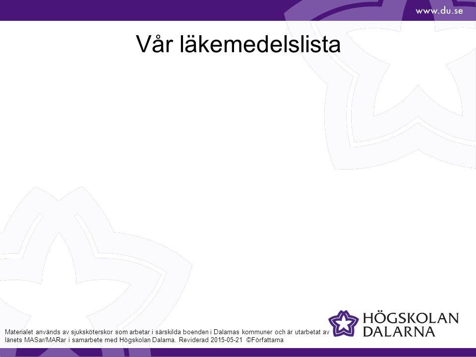 Vår läkemedelslista Materialet används av sjuksköterskor som arbetar i särskilda boenden i Dalarnas kommuner och är utarbetat av länets MASar/MARar i samarbete med Högskolan Dalarna.