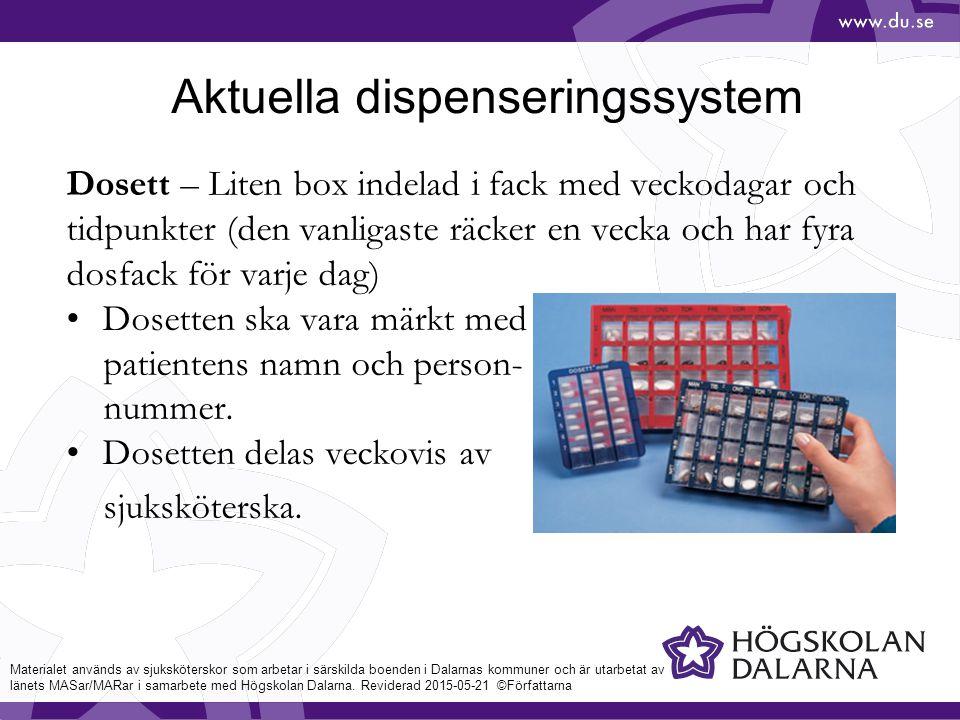 Aktuella dispenseringssystem Dosett – Liten box indelad i fack med veckodagar och tidpunkter (den vanligaste räcker en vecka och har fyra dosfack för varje dag) Dosetten ska vara märkt med patientens namn och person- nummer.