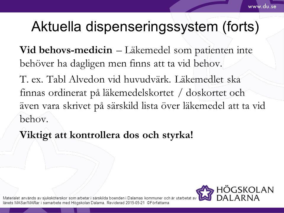 Aktuella dispenseringssystem (forts) Vid behovs-medicin – Läkemedel som patienten inte behöver ha dagligen men finns att ta vid behov.