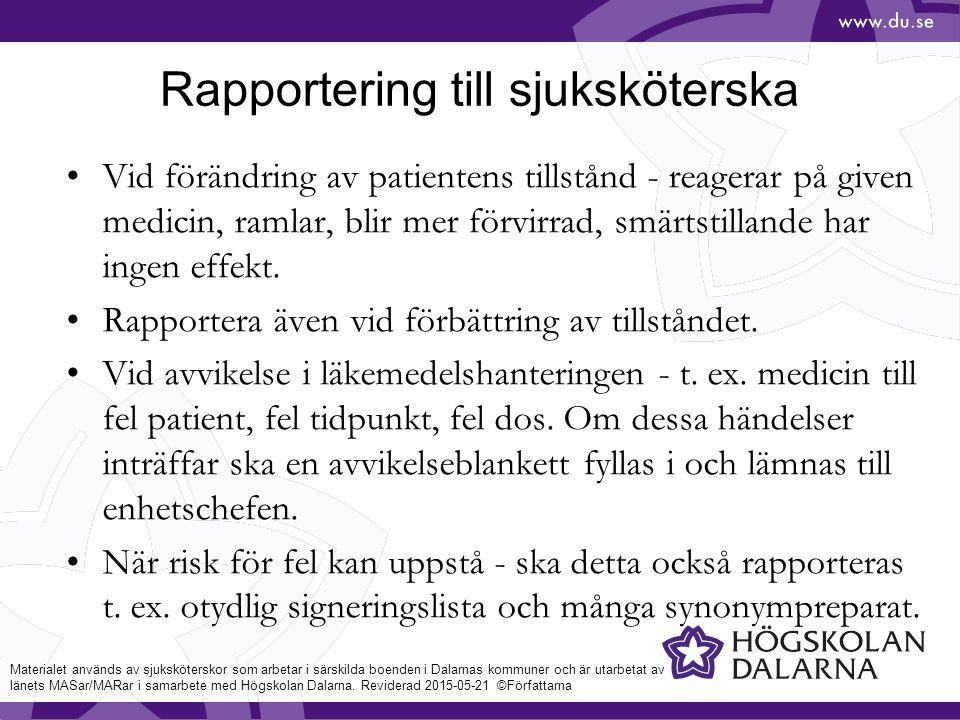 Rapportering till sjuksköterska Vid förändring av patientens tillstånd - reagerar på given medicin, ramlar, blir mer förvirrad, smärtstillande har ingen effekt.
