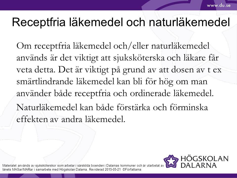 Receptfria läkemedel och naturläkemedel Om receptfria läkemedel och/eller naturläkemedel används är det viktigt att sjuksköterska och läkare får veta detta.