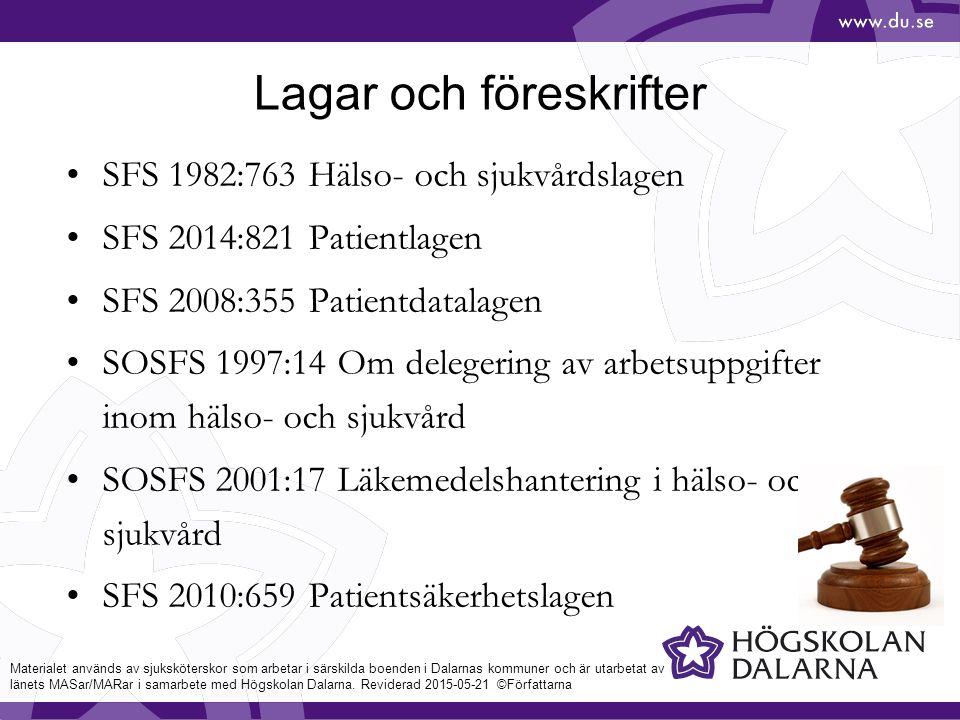 Lagar och föreskrifter SFS 1982:763 Hälso- och sjukvårdslagen SFS 2014:821 Patientlagen SFS 2008:355 Patientdatalagen SOSFS 1997:14 Om delegering av arbetsuppgifter inom hälso- och sjukvård SOSFS 2001:17 Läkemedelshantering i hälso- och sjukvård SFS 2010:659 Patientsäkerhetslagen Materialet används av sjuksköterskor som arbetar i särskilda boenden i Dalarnas kommuner och är utarbetat av länets MASar/MARar i samarbete med Högskolan Dalarna.