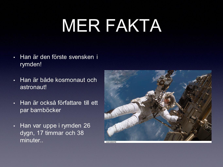 MER FAKTA Han är den förste svensken i rymden! Han är både kosmonaut och astronaut! Han är också författare till ett par barnböcker Han var uppe i rym