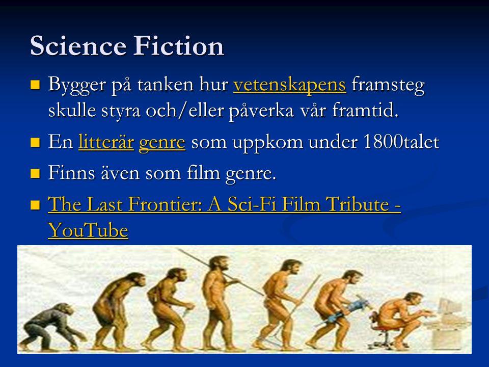 Science Fiction Bygger på tanken hur vetenskapens framsteg skulle styra och/eller påverka vår framtid.