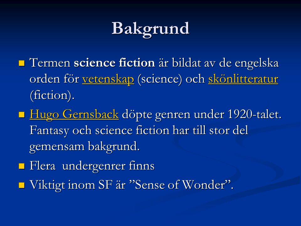 Bakgrund Termen science fiction är bildat av de engelska orden för vetenskap (science) och skönlitteratur (fiction).