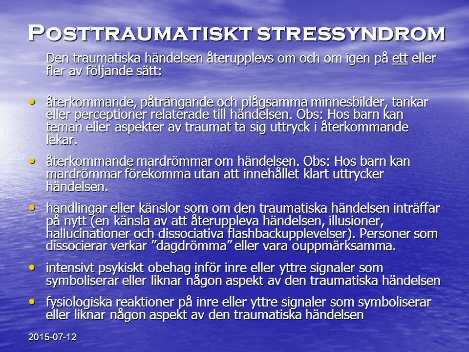 Posttraumatiskt stressyndrom Den traumatiska händelsen återupplevs om och om igen på ett eller fler av följande sätt: återkommande, påträngande och plågsamma minnesbilder, tankar eller perceptioner relaterade till händelsen.