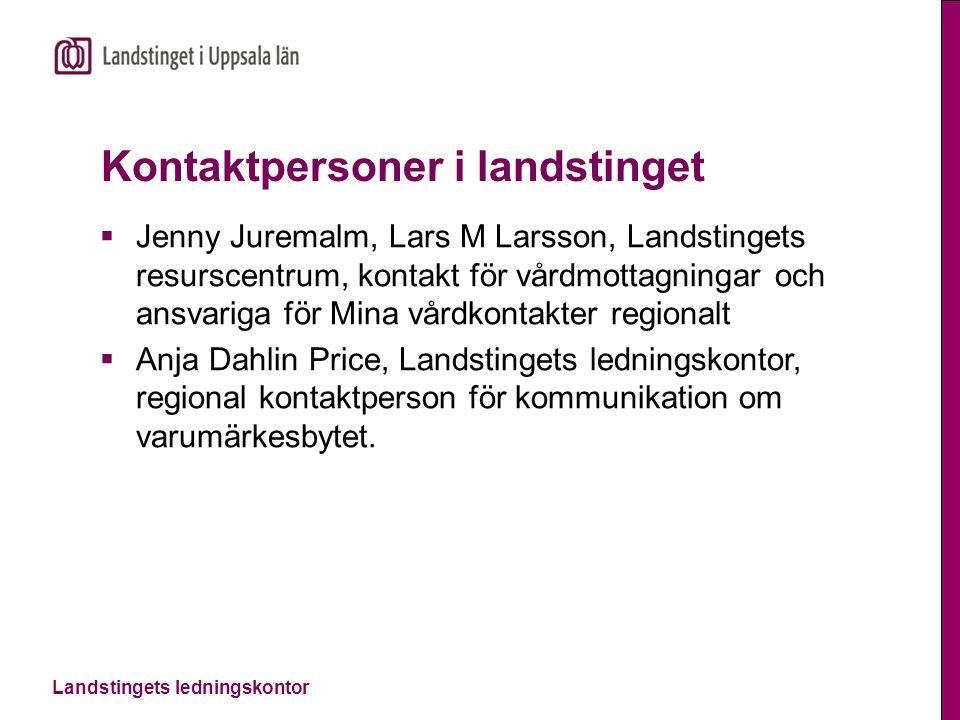 Landstingets ledningskontor Kontaktpersoner i landstinget  Jenny Juremalm, Lars M Larsson, Landstingets resurscentrum, kontakt för vårdmottagningar o