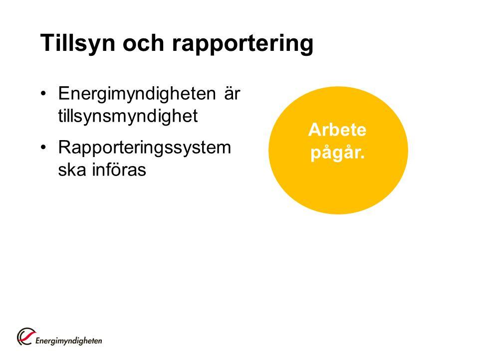 Tillsyn och rapportering Energimyndigheten är tillsynsmyndighet Rapporteringssystem ska införas Arbete pågår.