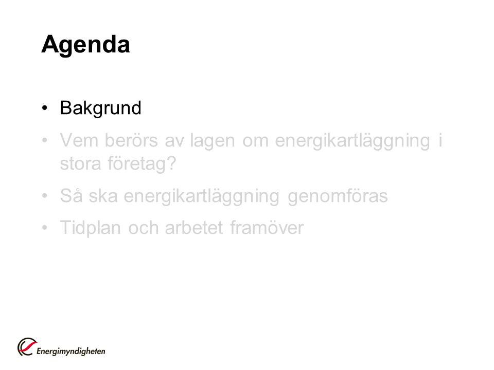 Agenda Bakgrund Vem berörs av lagen om energikartläggning i stora företag? Så ska energikartläggning genomföras Tidplan och arbetet framöver