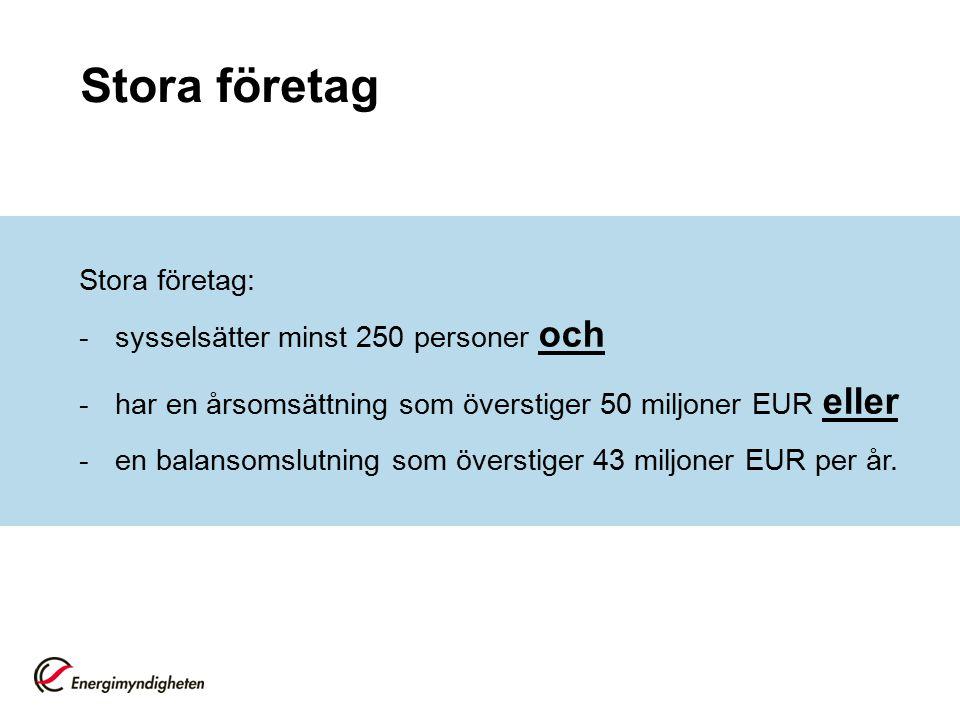 Stora företag Stora företag: -sysselsätter minst 250 personer och -har en årsomsättning som överstiger 50 miljoner EUR eller -en balansomslutning som